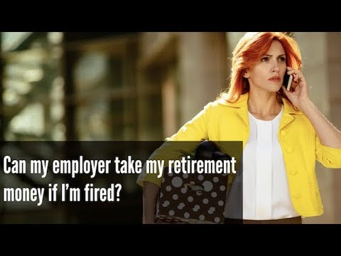 Can my employer take my retirement money if I am fired?