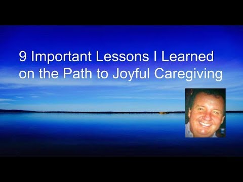 9 Important Lessons I Learned on the Path to Joyful Caregiving (Alzheimer's, Advocate, Caregiving)