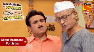 Champaklal Gives Jetha A Silent Treatment | Taarak Mehta Ka Ooltah Chashmah