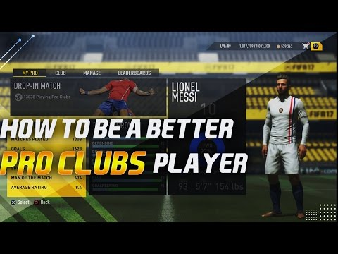 FIFA 17 Pro Clubs - HOW TO BE A BETTER PRO CLUBS PLAYER! Tips to improve your Pro Club experience!
