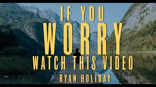 You Need To Stop Wasting Time Worrying   Ryan Holiday   Daily Stoic Podcast