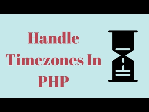 How To Handle Timezones In PHP