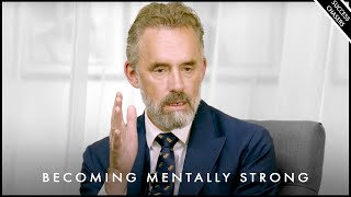 The Secret To Becoming Mentally Strong - Jordan Peterson Motivation