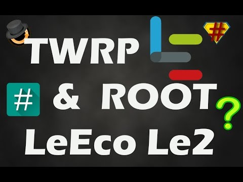 Flash TWRP recovery and Root LeEco Le 2 in minutes | Unlock