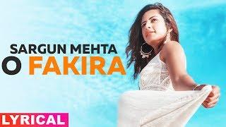 O Fakira (Lyrical) | Sargun Mehta | Ammy Virk | Gurnam Bhullar | Jaani | B Praak | Latest Songs 2019