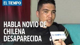 Habla Novio de Chilena desaparecida en Colombia | EL TIEMPO