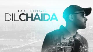 Jay Singh | Dil Chaida | **Full Video** | Latest Punjabi Songs 2018