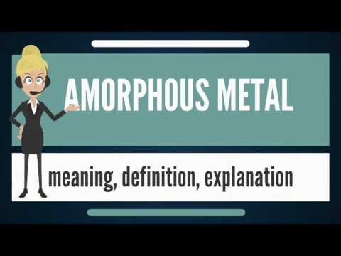 What is AMORPHOUS METAL? What does AMORPHOUS METAL mean? AMORPHOUS METAL meaning & explanation