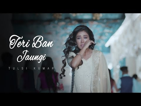 Xxx Mp4 Teri Ban Jaungi Tulsi Kumar Full Song Latest Hindi Sad Song 2019 Best Ever Sad Songs 3gp Sex