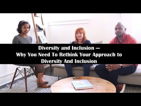 Diversity and Inclusion: Why You Need To Rethink Your Approach to Diversity And Inclusion
