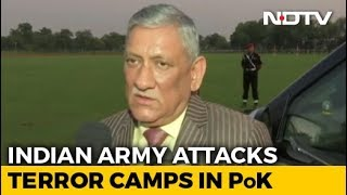 3 Terror Camps In PoK Destroyed, 6-10 Pak Soldiers Killed: Army Chief