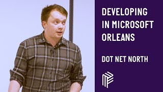 Developing in Microsoft Orleans - Dot Net North - August 2018