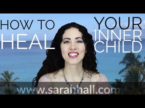 How to Heal Your Inner Child | Sarah Hall ॐ