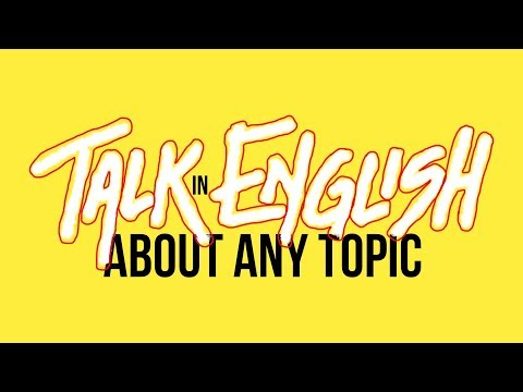 How to Talk About Any Topic in English