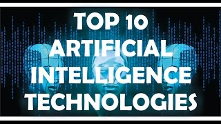 Top 10 Hottest Artificial Intelligence Technologies 2017