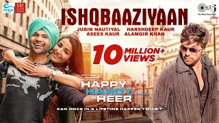 Ishqbaaziyaan Official Song - Happy Hardy And Heer | Himesh Reshammiya,Sonia | Jubin,Harshdeep,Asees