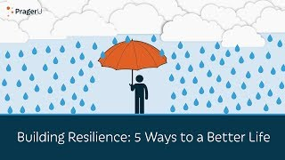 Building Resilience: 5 Ways to a Better Life