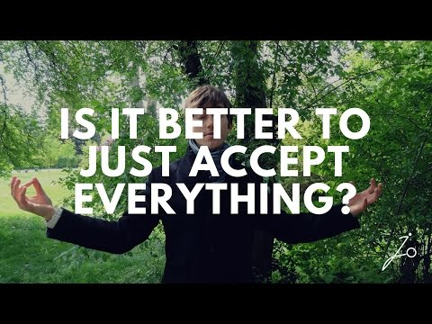 Is It Better To Just Accept EVERYTHING?