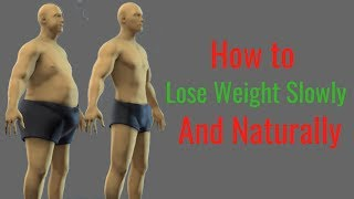 How to Lose Weight Slowly and Naturally – Safe Way to Lose Weight