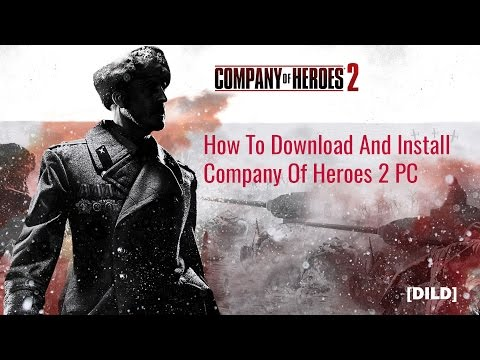 How To Download And Install Company Of Heroes 2 PC [DILD]