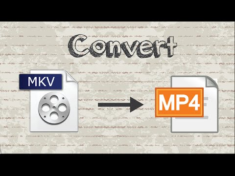 How to convert MKV file to MP4 format