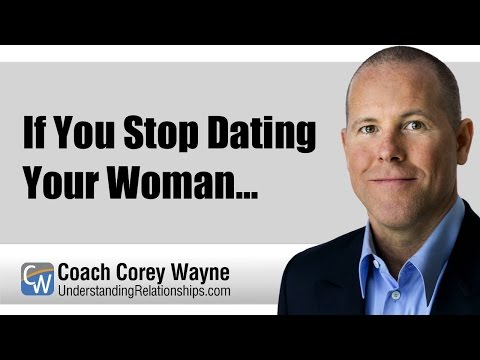 If You Stop Dating Your Woman…