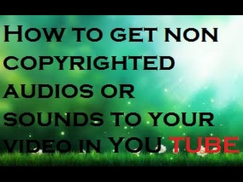 How to get non copyrighted musics or sounds to your video in youtube
