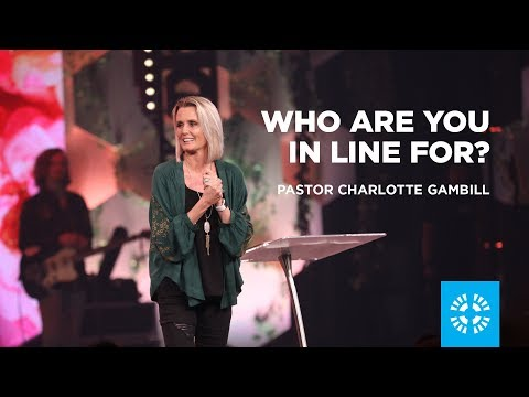 Who Are You in Line For? | Pastor Charlotte Gambill