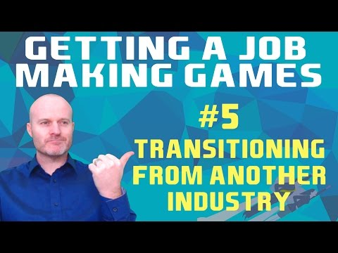 Get A Job Making Video Games #5 - Transitioning In From Another Industry