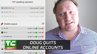 Doug tries to quit a bunch of online accounts