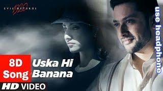Uska Hi Banana - 8D Song | Arijit Singh | 1920 Evil Return | 8D BollyWood