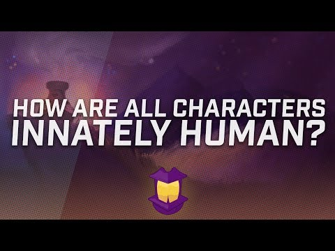 How Are ALL Characters Innately Human?