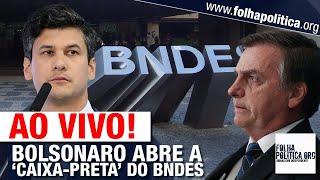 AO VIVO: BOLSONARO E PRESIDENTE DO BNDES ABREM 'CAIXA-PRETA' DO BANCO - LIVE DE 12/12 - CORRUPÇÃO