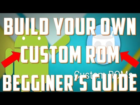 How to Make Your Own Custom Android Rom (Begginers Guide)