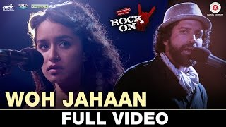 Woh Jahaan - Full Video | Rock On 2 | Shraddha Kapoor, Farhan Akhtar, Arjun R, Purab K, Shashank A