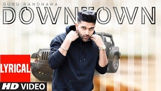 Guru Randhawa: Downtown (Lyrical Video) | Bhushan Kumar | Delbar Arya