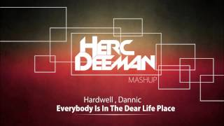Hardwell & Dannic - Everybody Is In The Dear Life Place (Herc Deeman Mashup)