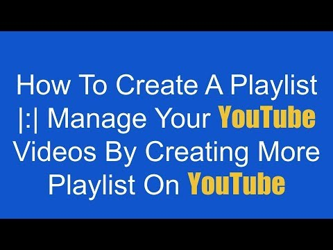 Manage Your Videos By Creating More Playlists