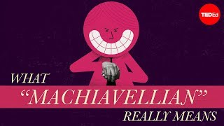 "What ""Machiavellian"" really means - Pazit Cahlon and Alex Gendler"