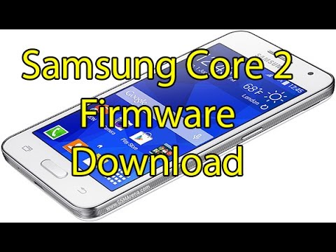 How To  Download Samsung Galaxy Core 2 Firmware