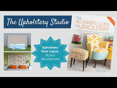 Upholstery Time Lapse - Fluted Headboard