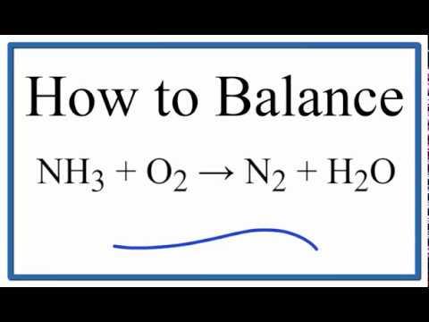 How to Balance NH3 + O2 = N2 + H2O (ammonia plus oxygen gas)