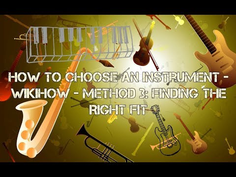 How to Choose an Instrument - wikiHow - Method 3: Finding the Right Fit