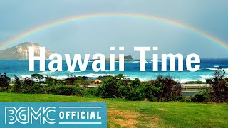 Hawaii Time: Hawaiian Instrumental Music with Beach Scenery - Soothing Music for Studying, Relaxing