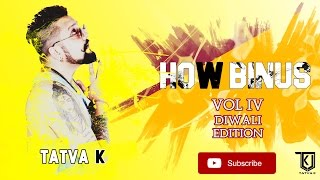 How Binus - Mixtape Vol. 4 | Diwali Edition | Tatva K | Latest Video 2016