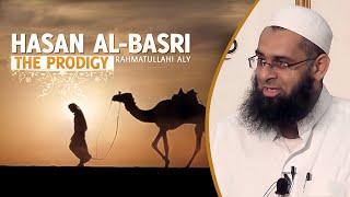 (FULL) Hasan al Basri-The Prodigy || By Mufti Abdur Rahman ibn Yusuf