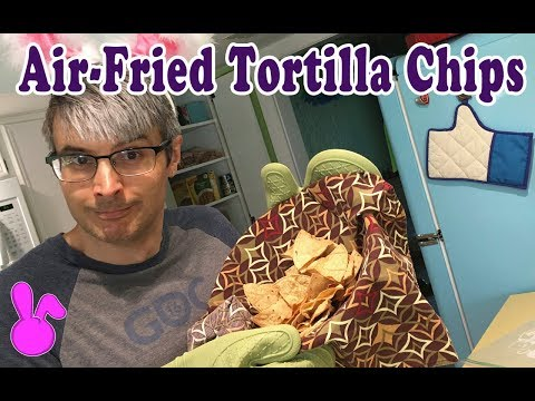 Hubby Learns to Air Fry Oil Free Tortilla Chips