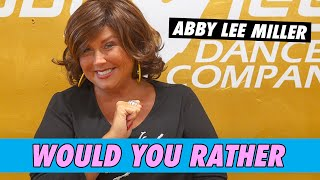 Abby Lee Miller - Would You Rather