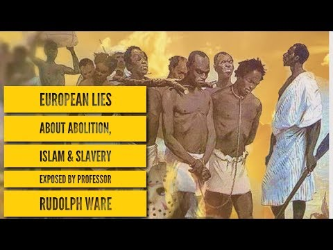 EUROPEAN LIES ABOUT ABOLITION, ISLAM & SLAVERY EXPOSED BY PROFESSOR RUDOLPH WARE