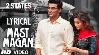 Mast Magan Full Song with Lyrics   2 States   Arijit Singh   Arjun Kapoor, Alia Bhatt